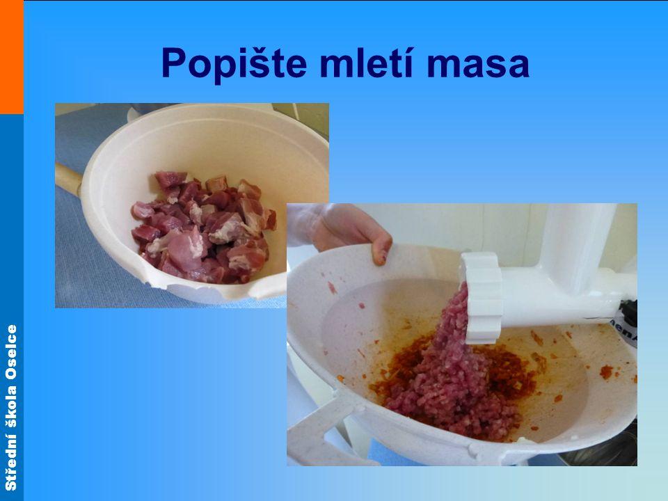 Střední škola Oselce Popište mletí masa