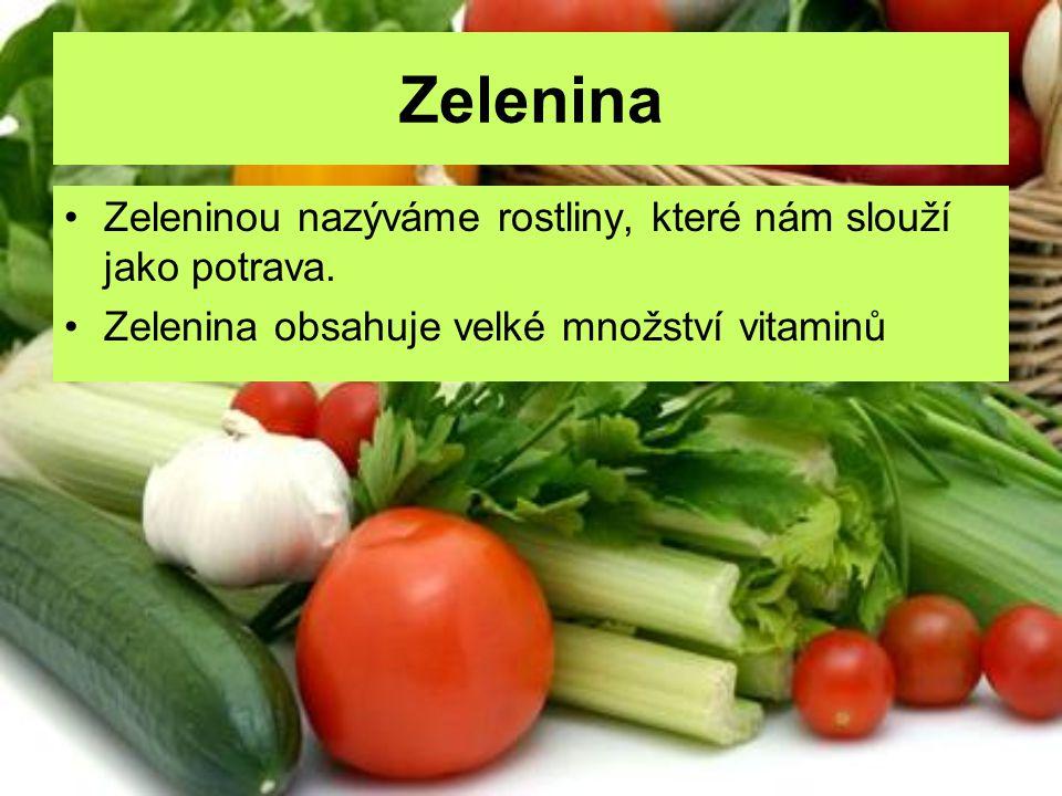 Zelenina Zeleninou nazýváme rostliny, které nám slouží jako potrava. Zelenina obsahuje velké množství vitaminů