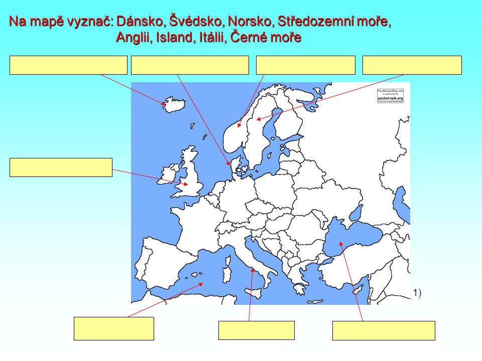 Na mapě vyznač: Dánsko, Švédsko, Norsko, Středozemní moře, Na mapě vyznač: Dánsko, Švédsko, Norsko, Středozemní moře, Anglii, Island, Itálii, Černé moře Anglii, Island, Itálii, Černé moře 1)