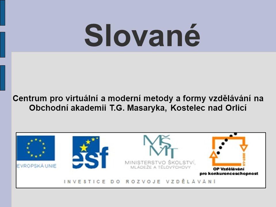 Slované Centrum pro virtuální a moderní metody a formy vzdělávání na Obchodní akademii T.G. Masaryka, Kostelec nad Orlicí