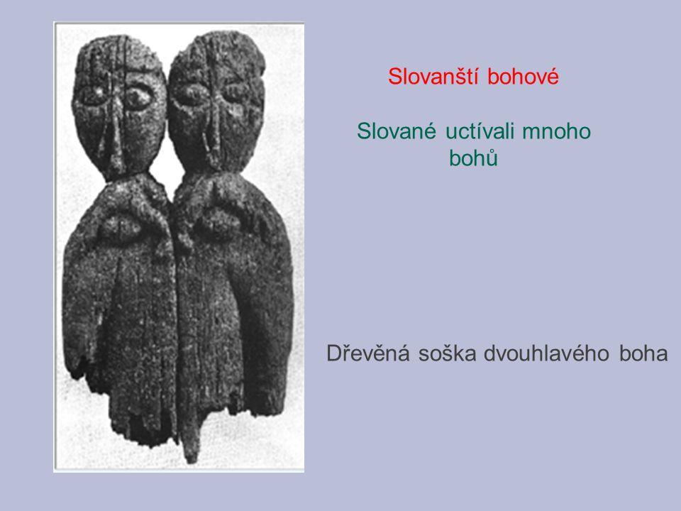 Slovanští bohové Slované uctívali mnoho bohů Dřevěná soška dvouhlavého boha