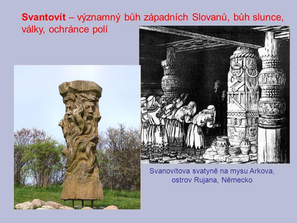 Svantovít – významný bůh západních Slovanů, bůh slunce, války, ochránce polí Svanovítova svatyně na mysu Arkova, ostrov Rujana, Německo