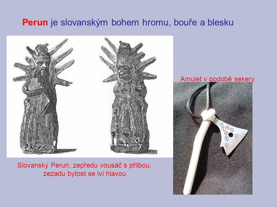 Perun je slovanským bohem hromu, bouře a blesku Slovanský Perun, zepředu vousáč s přilbou, zezadu bytost se lví hlavou Amulet v podobě sekery