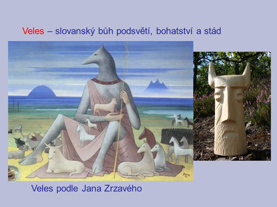 Veles – slovanský bůh podsvětí, bohatství a stád Veles podle Jana Zrzavého