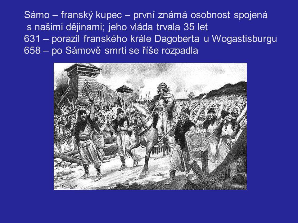 Sámo – franský kupec – první známá osobnost spojená s našimi dějinami; jeho vláda trvala 35 let 631 – porazil franského krále Dagoberta u Wogastisburg