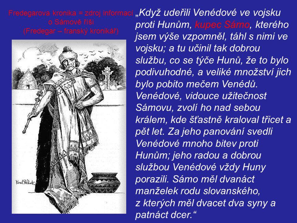 """""""Když udeřili Venédové ve vojsku proti Hunům, kupec Sámo, kterého jsem výše vzpomněl, táhl s nimi ve vojsku; a tu učinil tak dobrou službu, co se týče"""