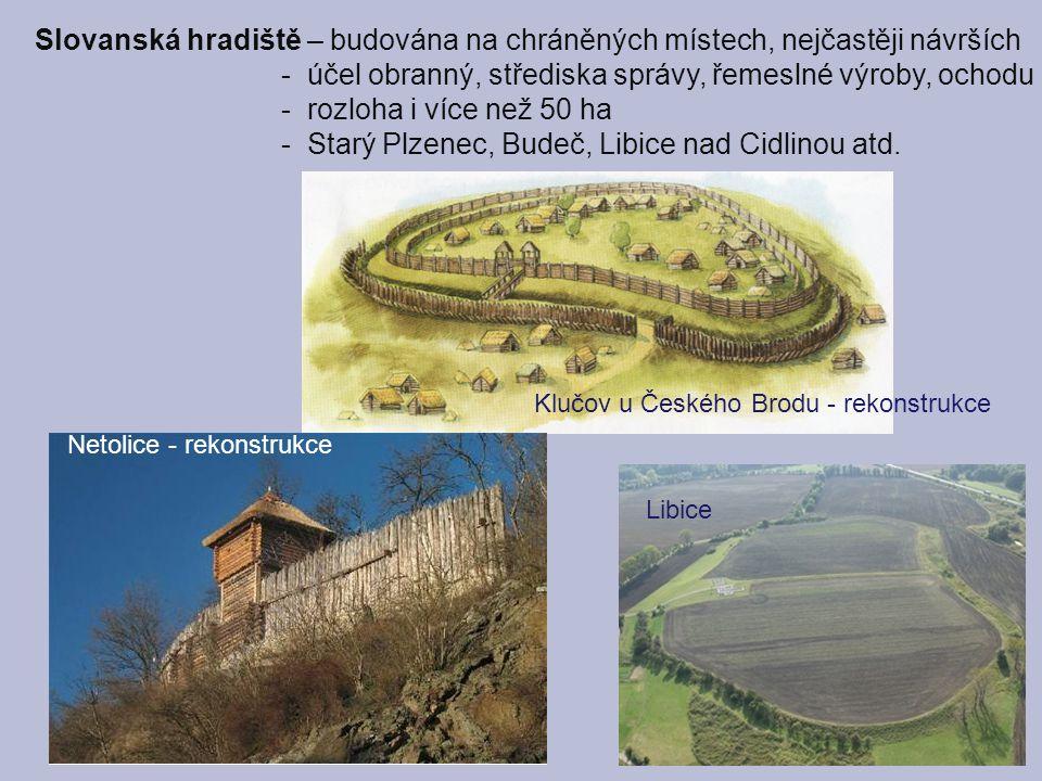 Slovanská hradiště – budována na chráněných místech, nejčastěji návrších - účel obranný, střediska správy, řemeslné výroby, ochodu - rozloha i více ne