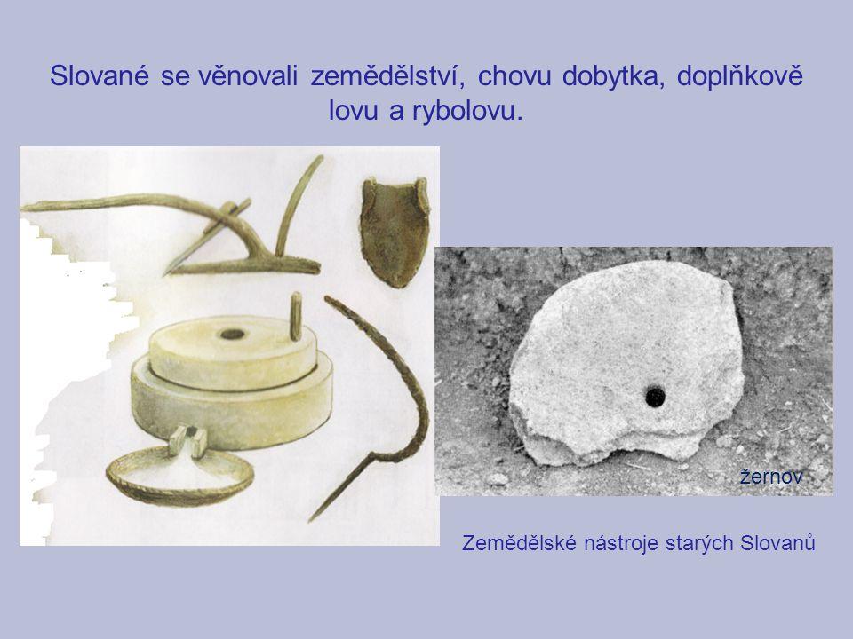 Slované se věnovali zemědělství, chovu dobytka, doplňkově lovu a rybolovu. Zemědělské nástroje starých Slovanů žernov