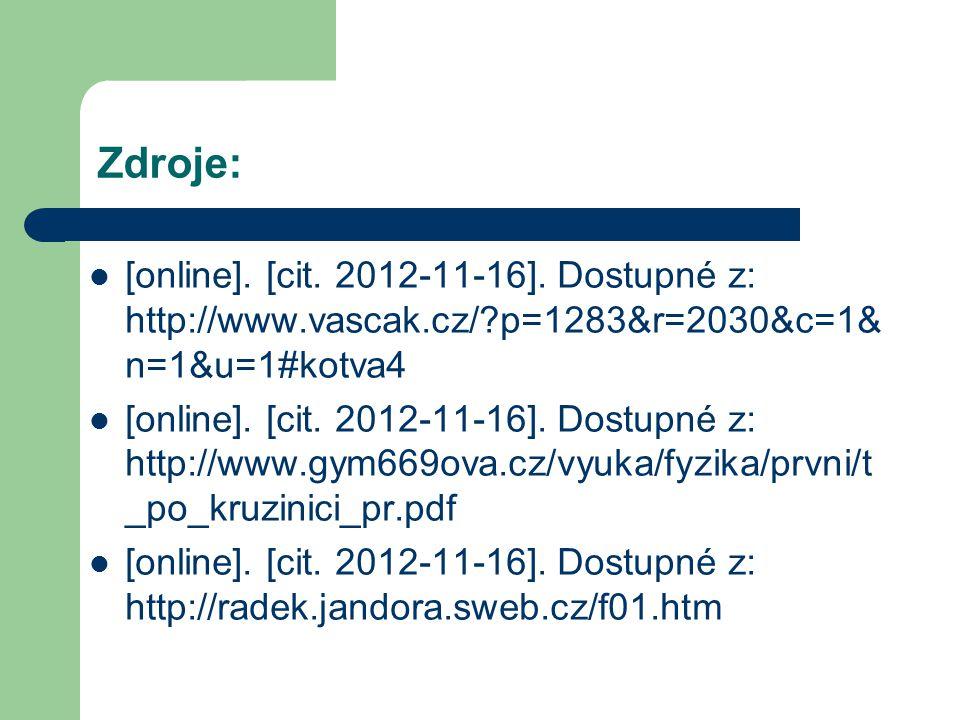 Zdroje: [online]. [cit. 2012-11-16]. Dostupné z: http://www.vascak.cz/?p=1283&r=2030&c=1& n=1&u=1#kotva4 [online]. [cit. 2012-11-16]. Dostupné z: http
