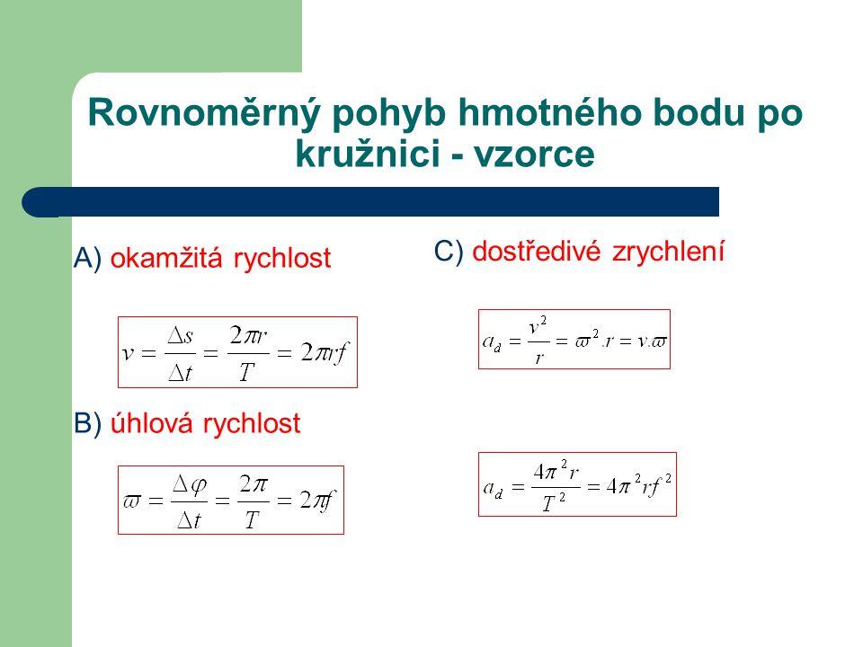 Rovnoměrný pohyb hmotného bodu po kružnici - vzorce A) okamžitá rychlost B) úhlová rychlost C) dostředivé zrychlení