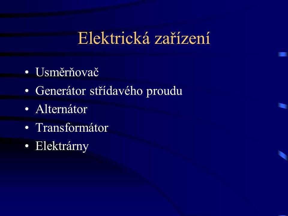 Elektrická zařízení Usměrňovač Generátor střídavého proudu Alternátor Transformátor Elektrárny