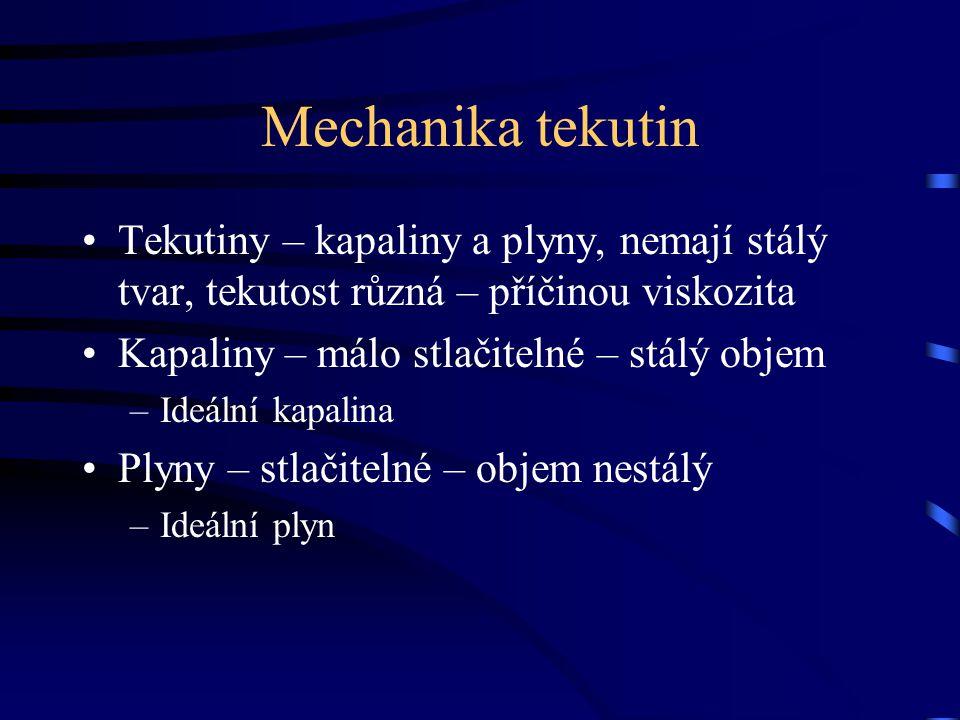 Mechanika tekutin Tekutiny – kapaliny a plyny, nemají stálý tvar, tekutost různá – příčinou viskozita Kapaliny – málo stlačitelné – stálý objem –Ideál
