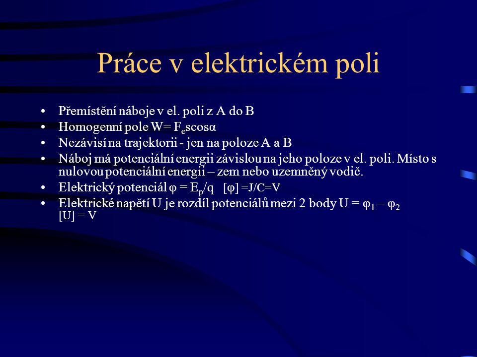 Práce v elektrickém poli Přemístění náboje v el. poli z A do B Homogenní pole W= F e scosα Nezávisí na trajektorii - jen na poloze A a B Náboj má pote