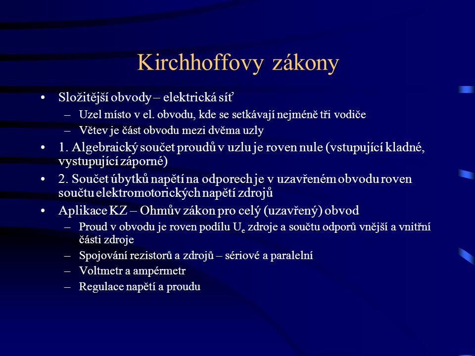 Kirchhoffovy zákony Složitější obvody – elektrická síť –Uzel místo v el. obvodu, kde se setkávají nejméně tři vodiče –Větev je část obvodu mezi dvěma