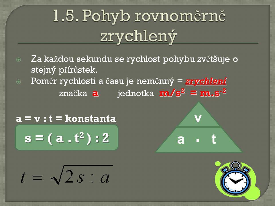  Z a ka ž dou sekundu se rychlost pohybu zv ě tšuje o stejný p ř ír ů stek.