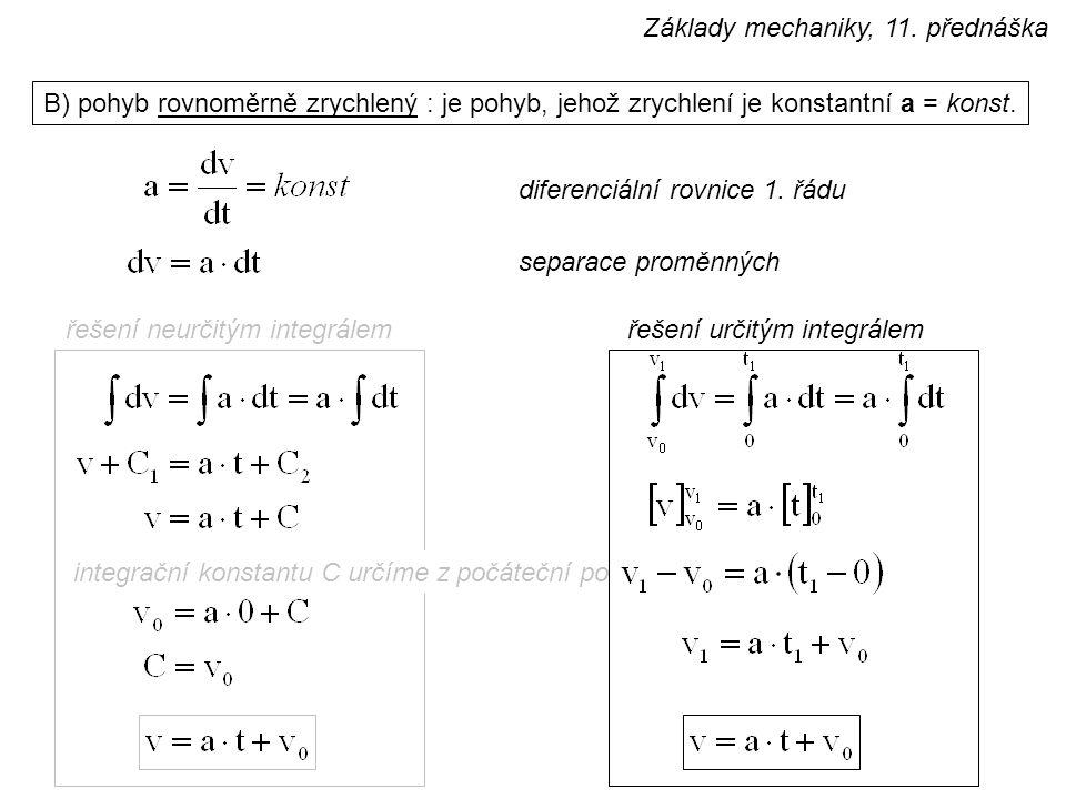 integrační konstantu C určíme z počáteční podmínky B) pohyb rovnoměrně zrychlený : je pohyb, jehož zrychlení je konstantní a = konst.