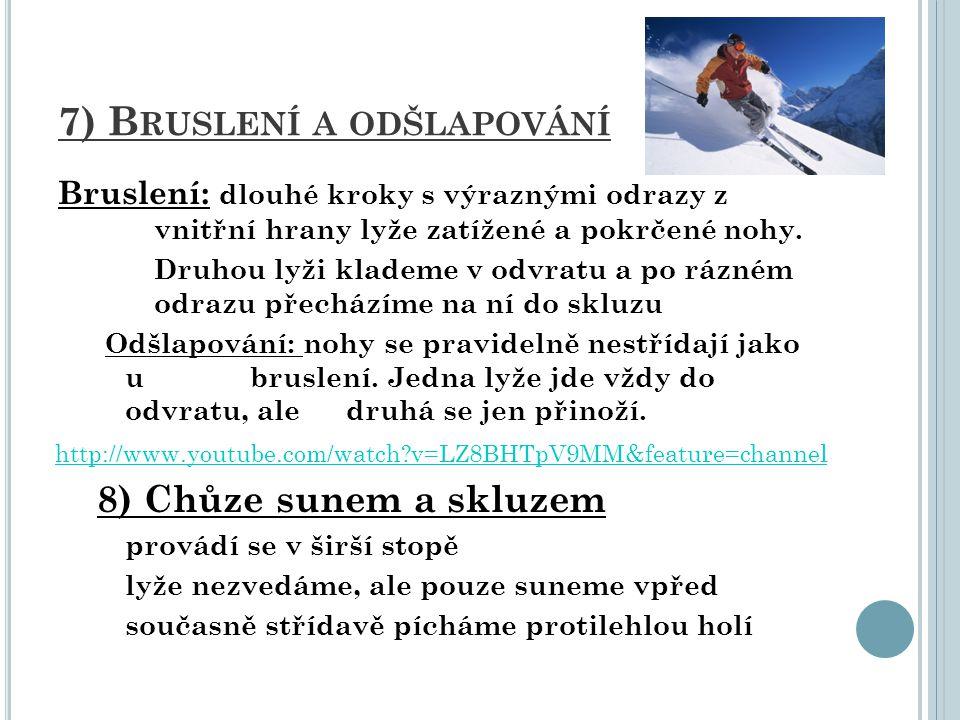 7) B RUSLENÍ A ODŠLAPOVÁNÍ Bruslení: dlouhé kroky s výraznými odrazy z vnitřní hrany lyže zatížené a pokrčené nohy. Druhou lyži klademe v odvratu a po