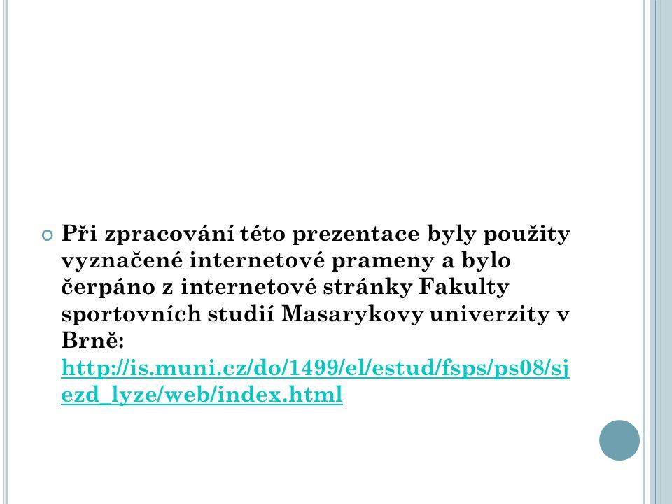 Při zpracování této prezentace byly použity vyznačené internetové prameny a bylo čerpáno z internetové stránky Fakulty sportovních studií Masarykovy u