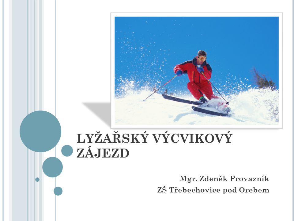 LYŽAŘSKÝ VÝCVIKOVÝ ZÁJEZD Mgr. Zdeněk Provazník ZŠ Třebechovice pod Orebem