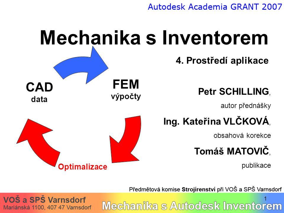 1 Mechanika s Inventorem 4. Prostředí aplikace Petr SCHILLING, autor přednášky Ing.