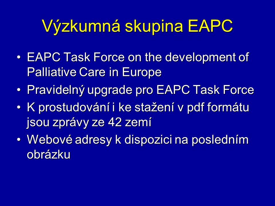 Výzkumná skupina EAPC EAPC Task Force on the development of Palliative Care in EuropeEAPC Task Force on the development of Palliative Care in Europe Pravidelný upgrade pro EAPC Task ForcePravidelný upgrade pro EAPC Task Force K prostudování i ke stažení v pdf formátu jsou zprávy ze 42 zemíK prostudování i ke stažení v pdf formátu jsou zprávy ze 42 zemí Webové adresy k dispozici na posledním obrázkuWebové adresy k dispozici na posledním obrázku