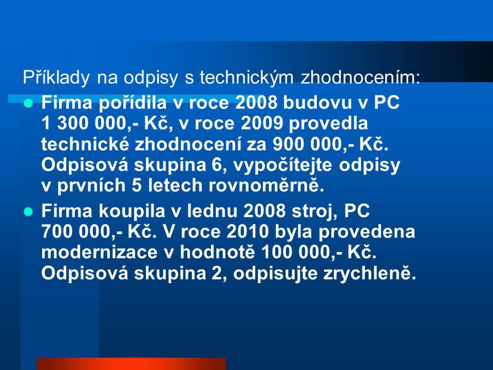 Příklady na odpisy s technickým zhodnocením: Firma pořídila v roce 2008 budovu v PC 1 300 000,- Kč, v roce 2009 provedla technické zhodnocení za 900 0
