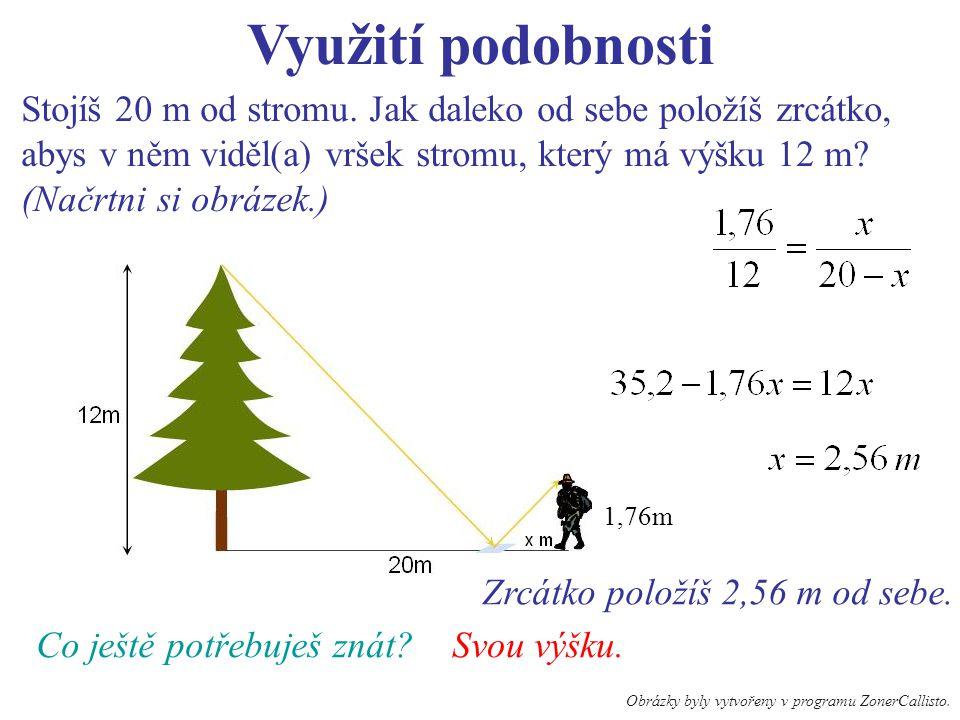 Využití podobnosti Stojíš 20 m od stromu.