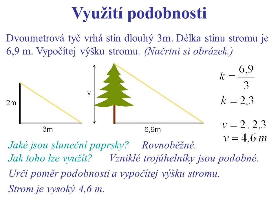 Dvoumetrová tyč vrhá stín dlouhý 3m.Délka stínu stromu je 6,9 m.