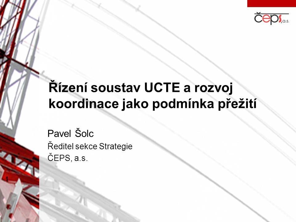 Řízení soustav UCTE a rozvoj koordinace jako podmínka přežití Pavel Šolc Ředitel sekce Strategie ČEPS, a.s.
