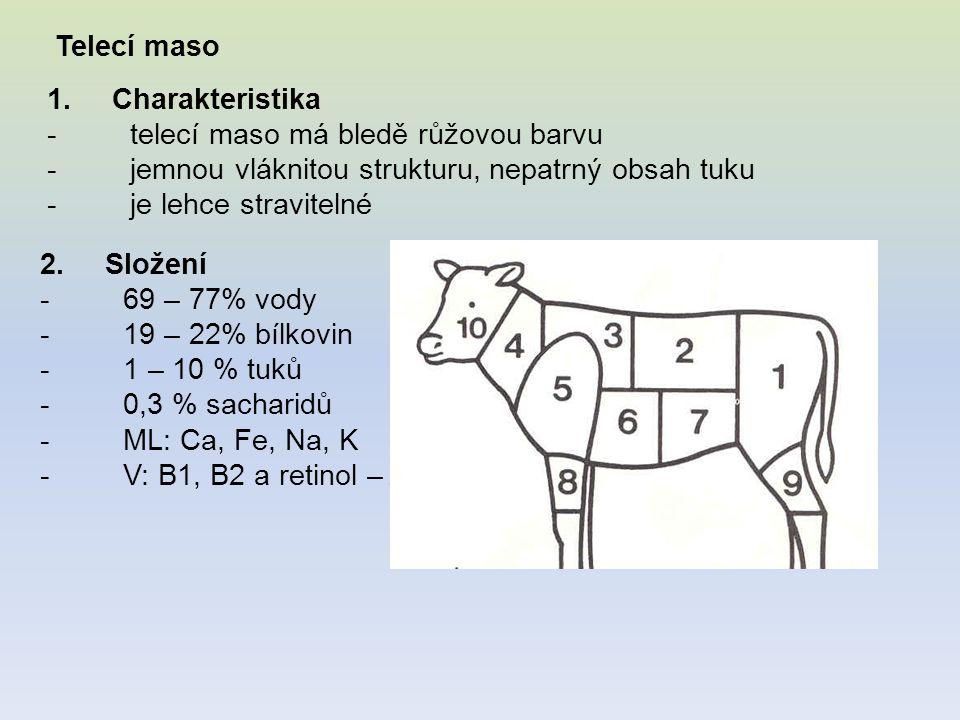 Telecí maso 1. Charakteristika - telecí maso má bledě růžovou barvu - jemnou vláknitou strukturu, nepatrný obsah tuku - je lehce stravitelné 2. Složen