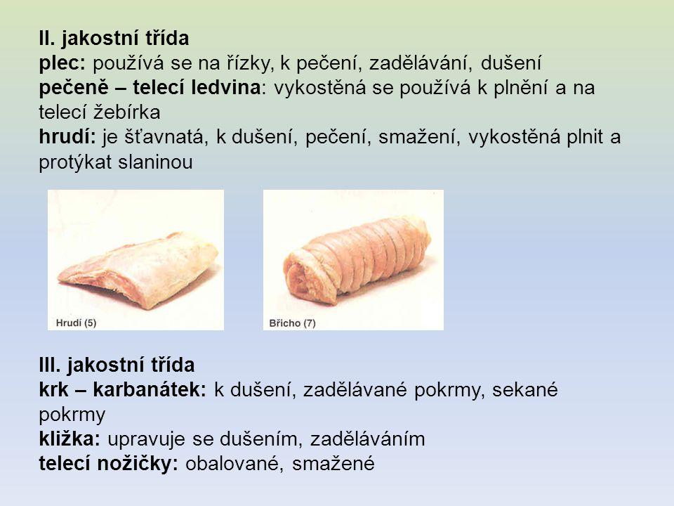 II. jakostní třída plec: používá se na řízky, k pečení, zadělávání, dušení pečeně – telecí ledvina: vykostěná se používá k plnění a na telecí žebírka