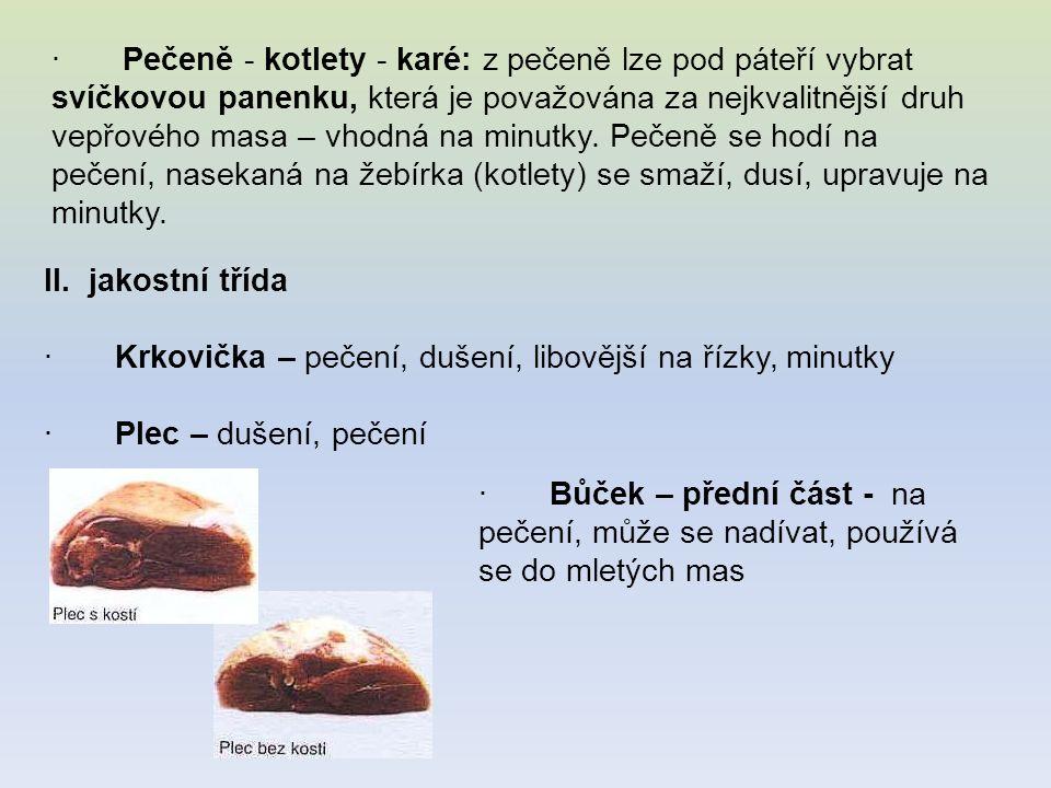 · Pečeně - kotlety - karé: z pečeně lze pod páteří vybrat svíčkovou panenku, která je považována za nejkvalitnější druh vepřového masa – vhodná na min