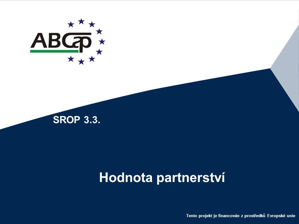 Tento projekt je financován z prostředků Evropské unie Hodnota partnerství SROP 3.3.