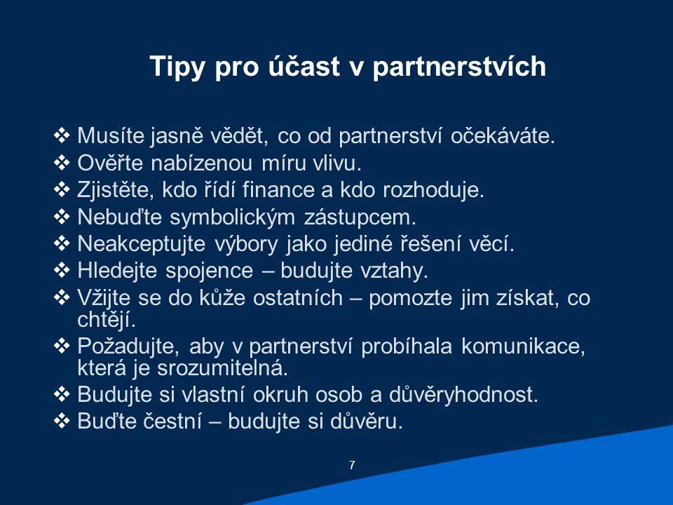 7 Tipy pro účast v partnerstvích  Musíte jasně vědět, co od partnerství očekáváte.