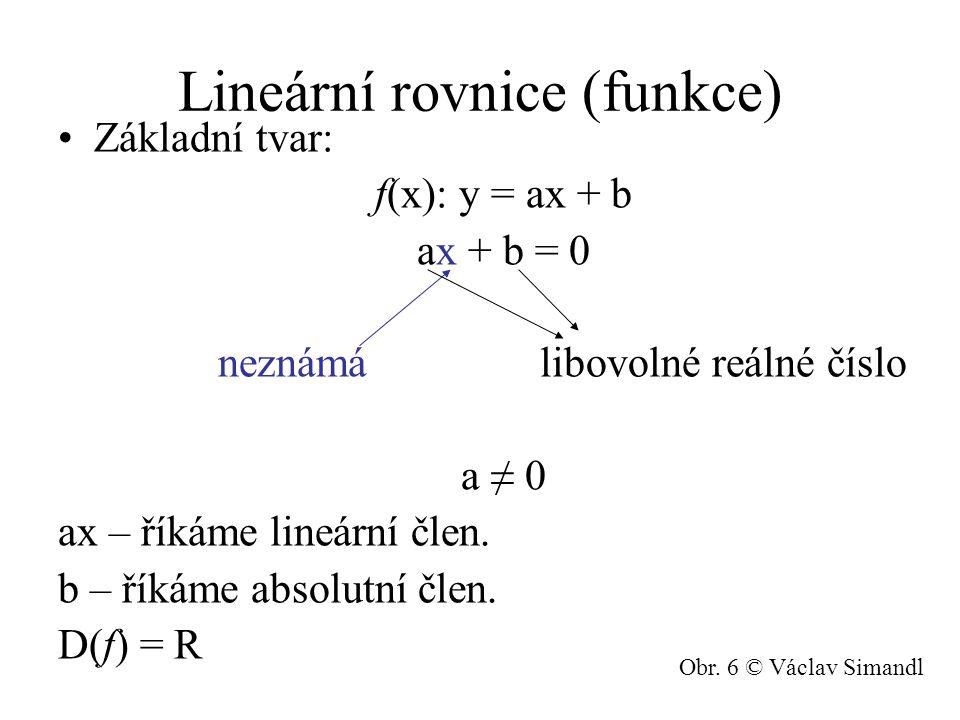 Lineární rovnice (funkce) Základní tvar: f(x): y = ax + b ax + b = 0 neznámá libovolné reálné číslo a ≠ 0 ax – říkáme lineární člen.