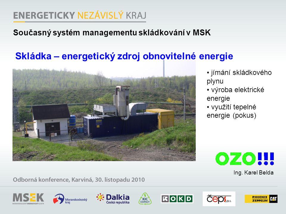 Ing. Karel Belda Skládka – energetický zdroj obnovitelné energie jímání skládkového plynu výroba elektrické energie využití tepelné energie (pokus) So