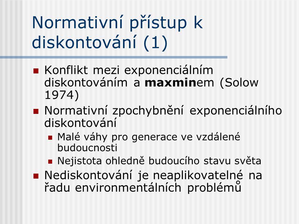 Normativní přístup k diskontování (1) Konflikt mezi exponenciálním diskontováním a maxminem (Solow 1974) Normativní zpochybnění exponenciálního diskon