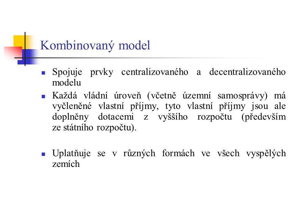 Kombinovaný model Spojuje prvky centralizovaného a decentralizovaného modelu Každá vládní úroveň (včetně územní samosprávy) má vyčleněné vlastní příjm