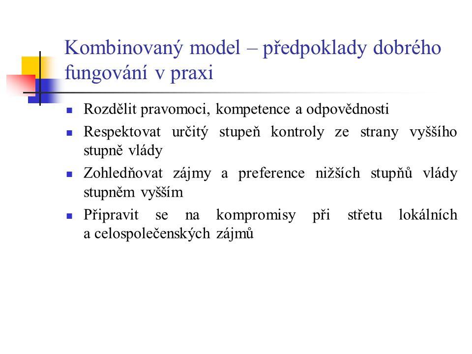 Kombinovaný model – předpoklady dobrého fungování v praxi Rozdělit pravomoci, kompetence a odpovědnosti Respektovat určitý stupeň kontroly ze strany v