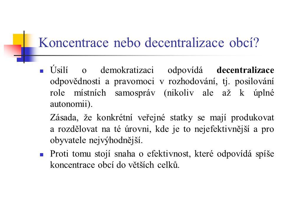 Koncentrace nebo decentralizace obcí? Úsilí o demokratizaci odpovídá decentralizace odpovědnosti a pravomoci v rozhodování, tj. posilování role místní