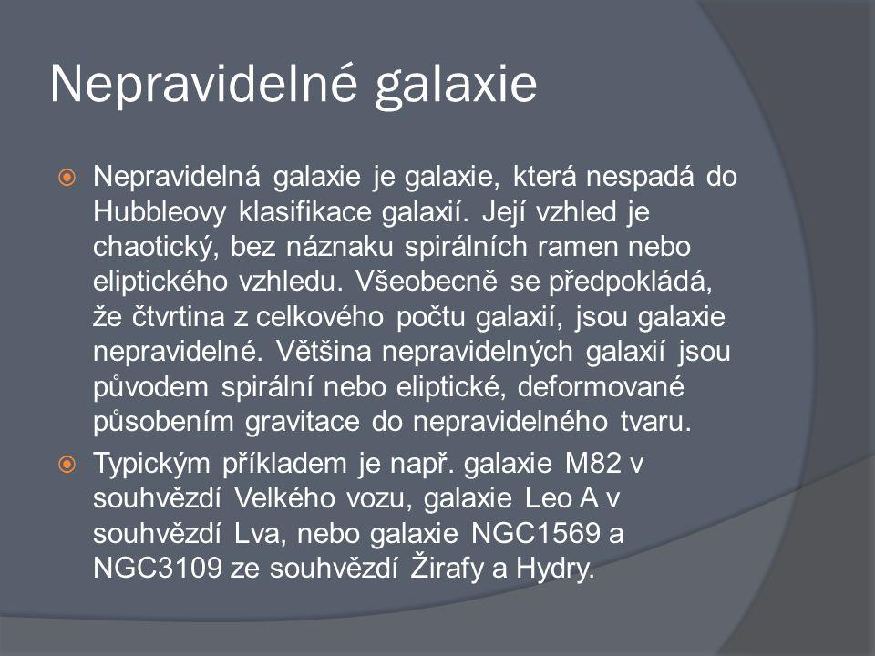 Nepravidelné galaxie  Nepravidelná galaxie je galaxie, která nespadá do Hubbleovy klasifikace galaxií. Její vzhled je chaotický, bez náznaku spirální