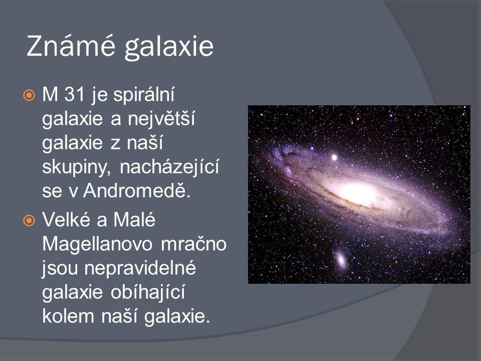 Známé galaxie  M 31 je spirální galaxie a největší galaxie z naší skupiny, nacházející se v Andromedě.  Velké a Malé Magellanovo mračno jsou nepravi