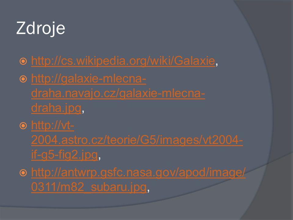 Zdroje  http://cs.wikipedia.org/wiki/Galaxie, http://cs.wikipedia.org/wiki/Galaxie  http://galaxie-mlecna- draha.navajo.cz/galaxie-mlecna- draha.jpg