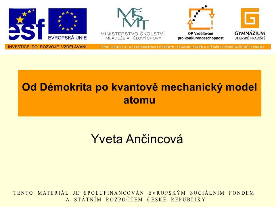 Od Démokrita po kvantově mechanický model atomu Yveta Ančincová