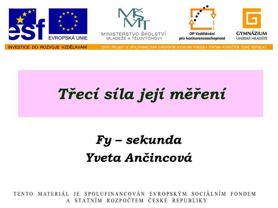Třecí síla její měření Fy – sekunda Yveta Ančincová