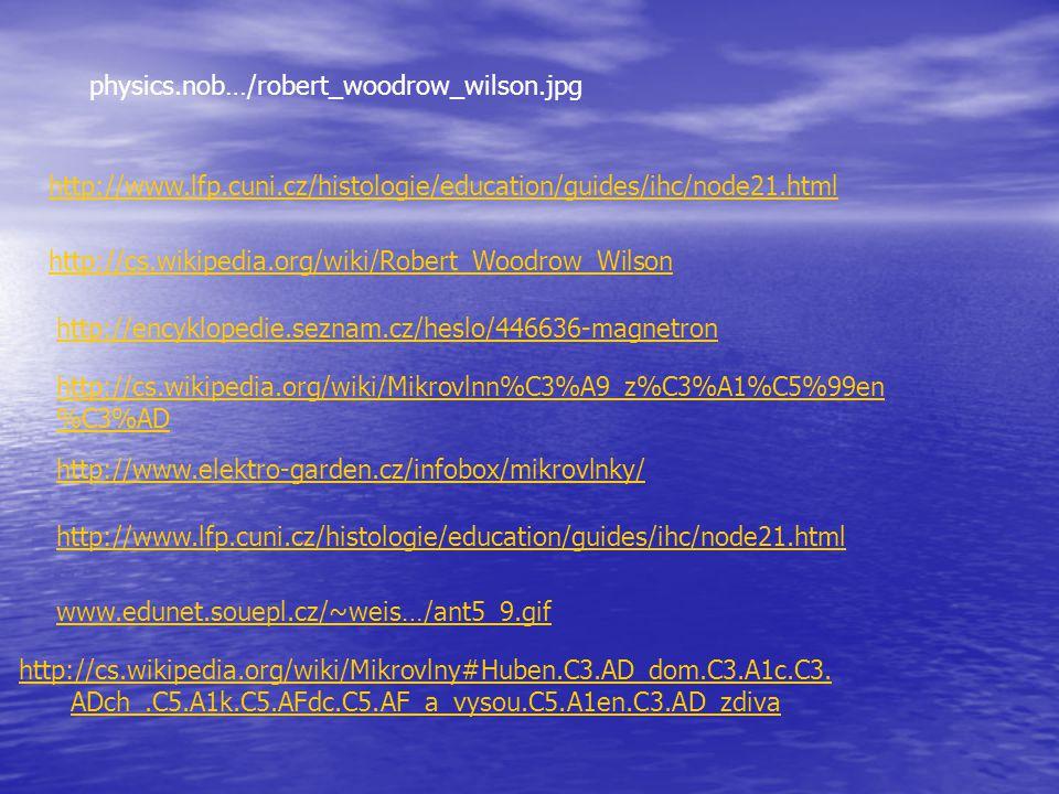 physics.nob…/robert_woodrow_wilson.jpg http://www.lfp.cuni.cz/histologie/education/guides/ihc/node21.html http://cs.wikipedia.org/wiki/Robert_Woodrow_