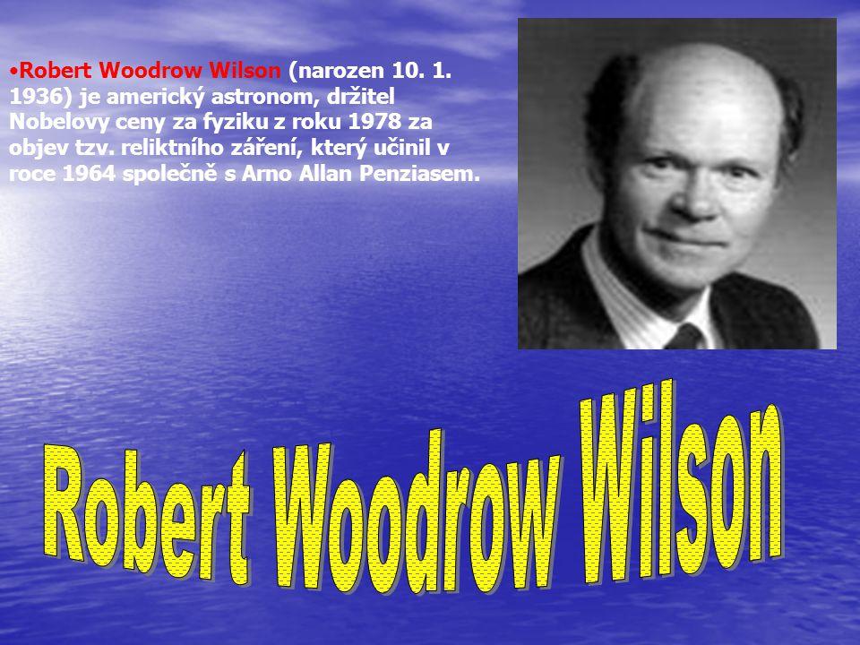 Robert Woodrow Wilson (narozen 10. 1. 1936) je americký astronom, držitel Nobelovy ceny za fyziku z roku 1978 za objev tzv. reliktního záření, který u