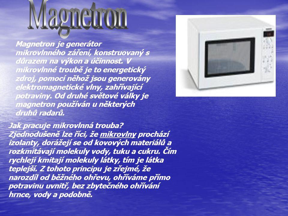 Magnetron je generátor mikrovlnného záření, konstruovaný s důrazem na výkon a účinnost. V mikrovlnné troubě je to energetický zdroj, pomocí něhož jsou