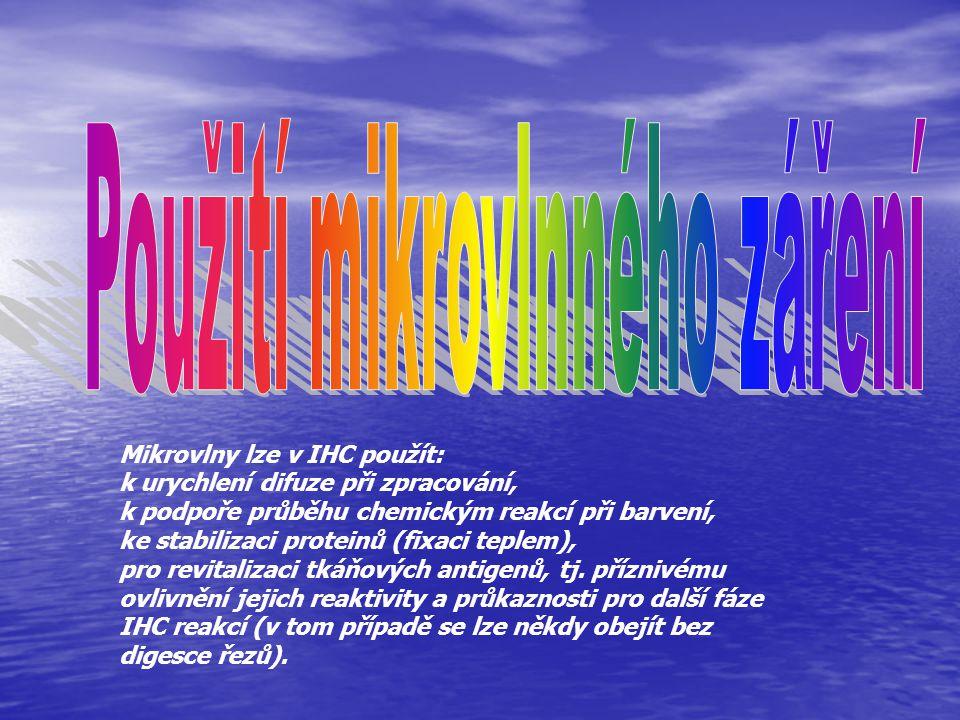Mikrovlny lze v IHC použít: k urychlení difuze při zpracování, k podpoře průběhu chemickým reakcí při barvení, ke stabilizaci proteinů (fixaci teplem)