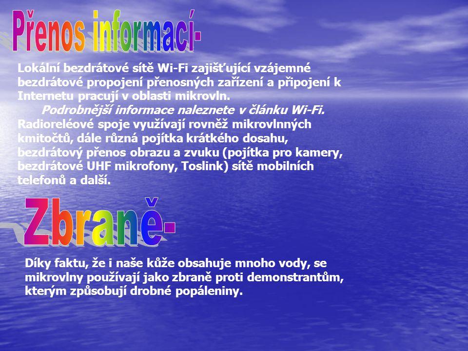Lokální bezdrátové sítě Wi-Fi zajišťující vzájemné bezdrátové propojení přenosných zařízení a připojení k Internetu pracují v oblasti mikrovln. Podrob
